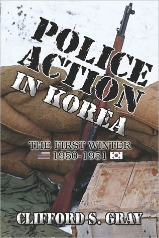Police Action in Korea: The First Winter 1950-1951 Clifford S. Gray