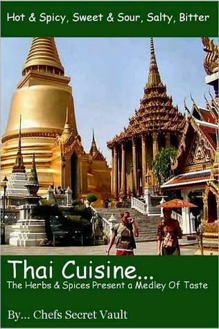 Thai Cuisine...The Herbs and Spices Present a Medley of Taste Chefs Secret Vault