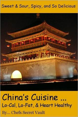 Chinas Cuisine...Lo-Cal, Lo-Fat, and Heart Healthy Chefs Secret Vault