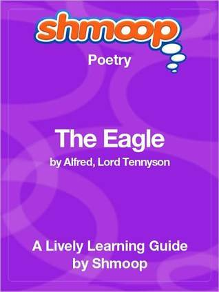 The Eagle: Shmoop Poetry Guide  by  Shmoop