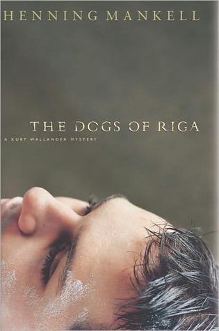 The Dogs of Riga (Kurt Wallander, #2)  by  Henning Mankell