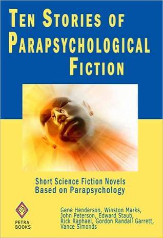 Ten Stories of Parapsychological Fiction: Short Science Fiction Novels Based on Parapsychology  by  Gene Henderson