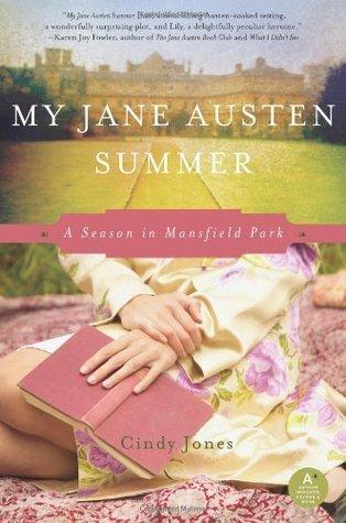 My Jane Austen Summer: A Season in Mansfield Park Cindy  Jones