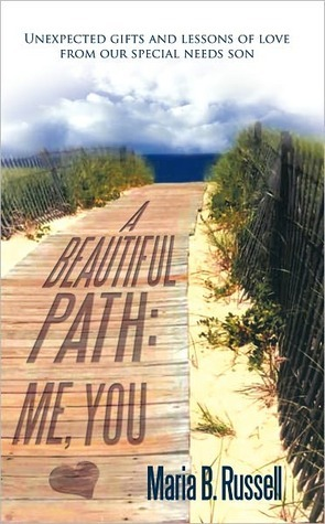 A Beautiful Path: Me, You: Unexpected Gifts and Lessons of Love from Our Special Needs Son  by  Maria B. Russell