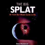 The Big Splat: Or How Our Moon Came to Be Dana Mackenzie