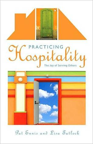 Practicing Hospitality: The Joy of Serving Others Pat Ennis