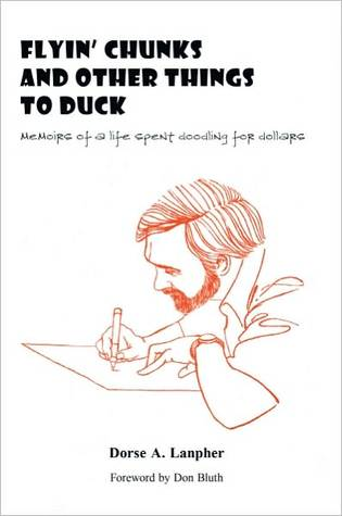 Flyin Chunks and Other Things to Duck: Memoirs of a Life Spent Doodling for Dollars Dorse A. Lanpher