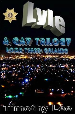 Orlando - Lyle: A Gay Trilogy - Book Three  by  Timothy Lee