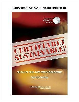 Certifiably Sustainable?: The Role of Third-Party Certification Systems: Report of a Workshop  by  Committee on Certification of Sustainabl