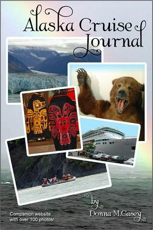 Alaska Cruise Journal  by  Donna Casey
