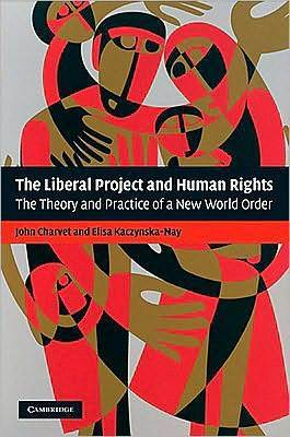 Liberal Project and Human Rights: The Theory and Practice of a New World Order  by  Elisa Kaczynska-Nay