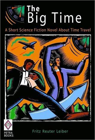 The Big Time: A Short Science Fiction Novel About Time Travel  by  Fritz Leiber