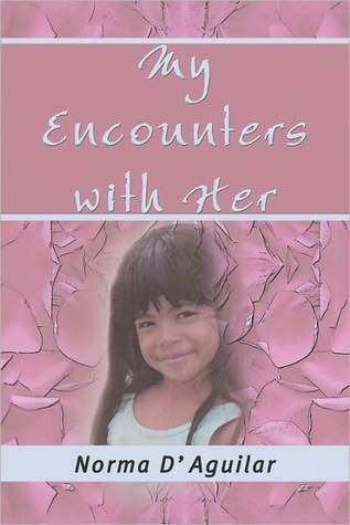 My Encounters with Her  by  Norma DAguilar