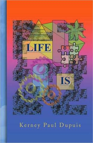 Life Is  by  Kerney Paul Dupuis