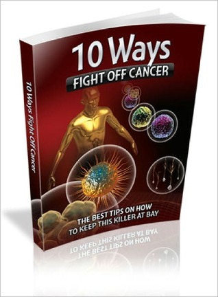 10 Ways Fight Off Cancer  by  Lou Diamond