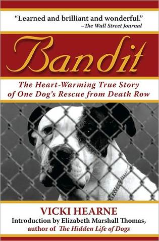 Bandit: The Heart-Warming Story of One Dogs Rescue from Death Row Vicki Hearne