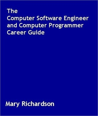 The Computer Software Engineer and Computer Programmer Career Guide  by  Mary Richardson