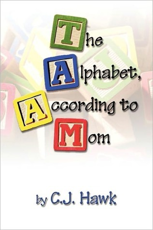 The Alphabet, According to Mom  by  C.J. Hawk