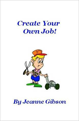 Create Your Own Job!  by  Jeanne Gibson