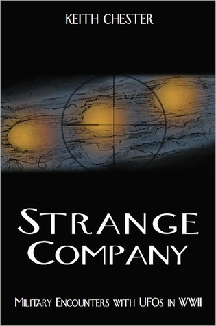 STRANGE COMPANY: Military Encounters with UFOs in World War II Keith Chester