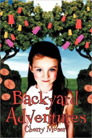 Backyard Adventures  by  Cherry Moser