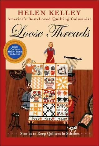 Loose Threads: Stories to Keep Quilters in Stitches Helen Kelley