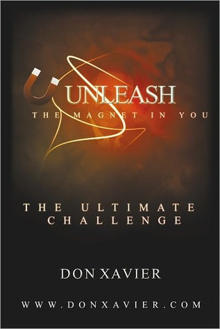 Unleash the Magnet in You: The Ultimate Challenge  by  Don Xavier