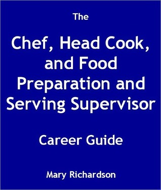 The Chef, Head Cook, and Food Preparation and Serving Supervisor Career Guide  by  Mary Richardson