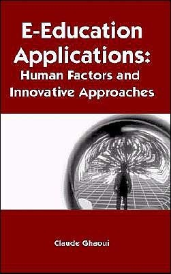 E-Education Applications: Human Factors and Innovative Approaches Claude Ghaoui