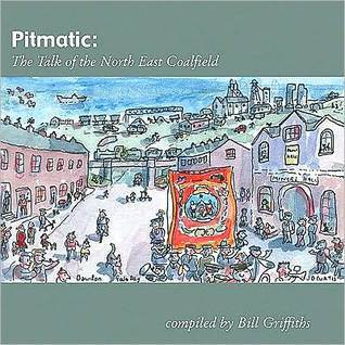 Pitmatic: Talk of the North East Coal Field Bill Griffiths