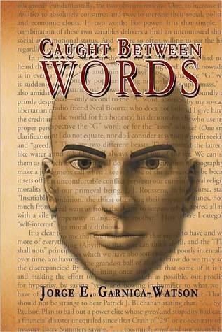 Caught Between Words  by  Jorge E. Garnica-Watson