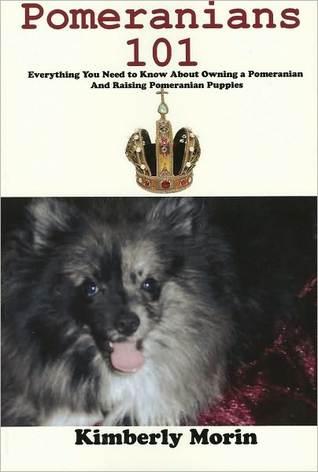 Pomeranians 101  by  Kimberly Morin