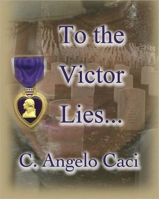 To the Victor Lies...  by  C. Angelo Caci