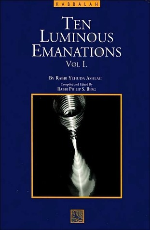 A Study of the Ten Luminous Emanations: The Wisdom of the Kabbalah, Vol. 1 Yehuda Ashlag