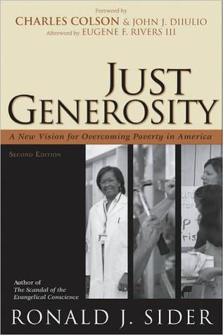 Just Generosity: A New Vision for Overcoming Poverty in America Ronald J. Sider