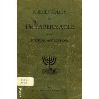 A Brief Study Of The Tabernacle With Spiritual Applications  by  Ellsworth Archer
