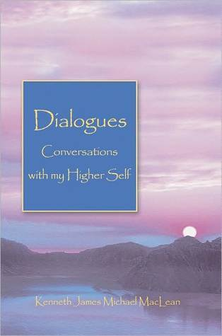 Dialogues - Conversations with my Higher Self  by  Kenneth James Michael MacLean