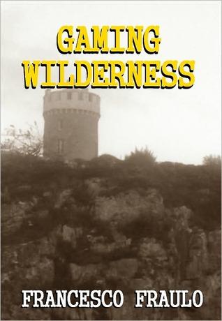 Gaming Wilderness  by  Francesco Fraulo