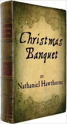 The Christmas Banquet with illustrations  by  Nathaniel Hawthorne