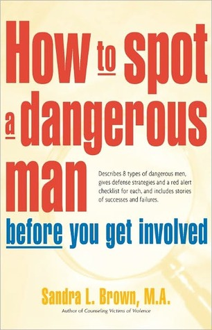 How to Spot a Dangerous Man Before You Get Involved: Describes 8 Types of Dangerous Men, Gives Defense Strategies and a Red Alert Checklist for Each, and  by  Sandra L. Brown