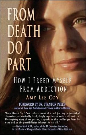 From Death Do I Part: How I Freed Myself From Addiction Amy Lee Coy