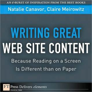 Writing Great Web Site Content: Because Reading on a Screen Is Different Than on Paper Canavor Natalie