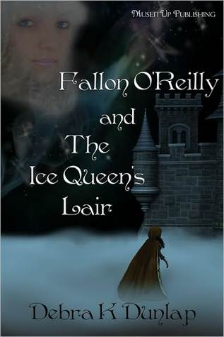 Fallon OReilly and the Ice Queens Lair Debra K. Dunlap