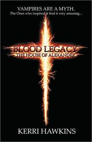Blood Legacy: The House of Alexander  by  Kerri Hawkins