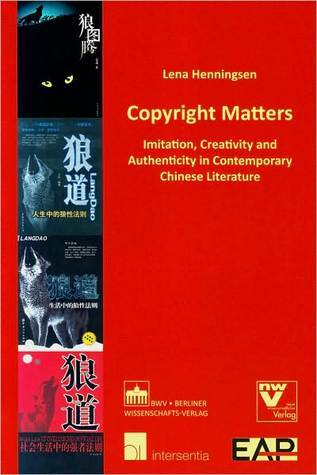 Copyright Matters: Imitation, Creativity and Authenticity in Contemporary Chinese Literature Henningsen