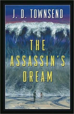 The Assassins Dream J.D. Townsend
