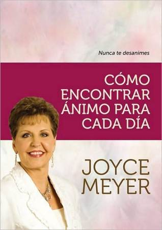 Como Encontrar Animo Para Cada Dia: Nunca Te Desanimes  by  Joyce Meyer