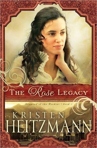 The Rose Legacy (Diamond of the Rockies #1) Kristen Heitzmann