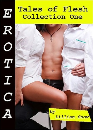 Erotica: Tales of Flesh, Collection One  by  Lillian Snow
