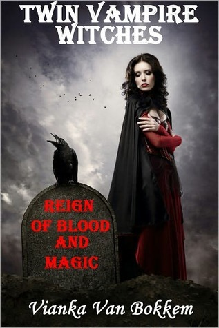 Twin Vampire Witches: Reign of Blood and Magic Vianka Van Bokkem